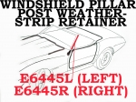 E6445R RETAINER-WEATHERSTRIP-WINDSHIELD POST-WITH CLIPS-RIGHT-68-76